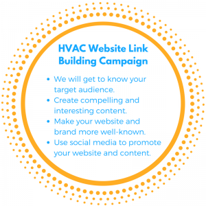 HVAC Website Link Building Campaign We Will Get To Know Your Target Audience. Create Compelling And Interesting Content. Make Your Website And Brand More Well-Known. Use Social Media To Promote Your Website and Content.
